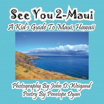 See You 2-Maui---A Kid's Guide to Maui, Hawaii by Penelope Dyan
