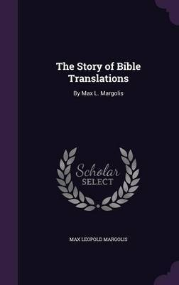 The Story of Bible Translations by Max Leopold Margolis image