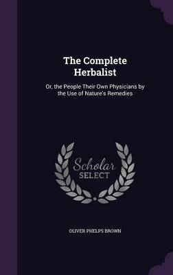The Complete Herbalist by Oliver Phelps Brown