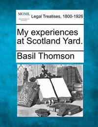 My Experiences at Scotland Yard. by Basil Thomson