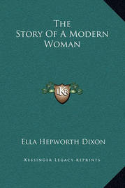 The Story of a Modern Woman by Ella Hepworth Dixon