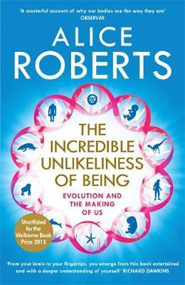 The Incredible Unlikeliness of Being by Alice Roberts