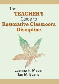 The Teacher's Guide to Restorative Classroom Discipline by Luanna H Meyer