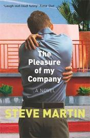 The Pleasure of my Company by Steve Martin