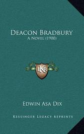 Deacon Bradbury: A Novel (1900) by Edwin Asa Dix