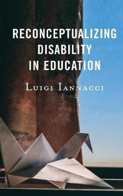 Reconceptualizing Disability in Education by Luigi Iannacci image