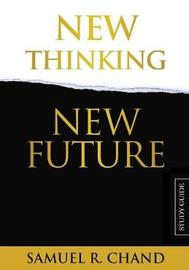 New Thinking, New Future - Study Guide by Sam Chand