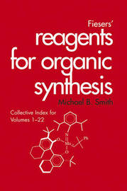 Fiesers' Reagents for Organic Synthesis, Collective Index for Volumes 1 - 22 by Michael B Smith image