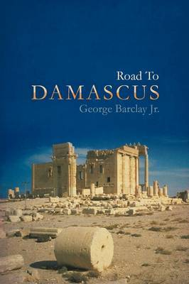 Road to Damascus by George W Barclay