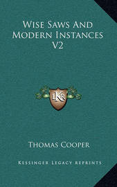 Wise Saws and Modern Instances V2 by Thomas Cooper