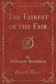 The Fairest of the Fair (Classic Reprint) by Hildegarde Hawthorne