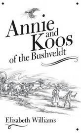 Annie and Koos of the Bushveldt by Elizabeth Williams