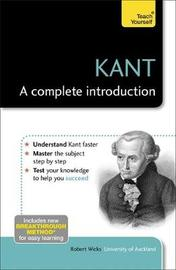 Kant: A Complete Introduction: Teach Yourself by Robert Wicks