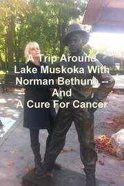 A Trip Around Lake Muskoka With Norman Bethune -- And A Cure For Cancer by Martin Avery