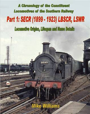 A Chronology of the Constituent Locomotives of the Southern Railway: Pt.1 by Mike Williams