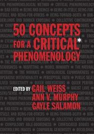 50 Concepts for a Critical Phenomenology by Gail Weiss