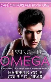 Missing His Omega by Colbie Dunbar