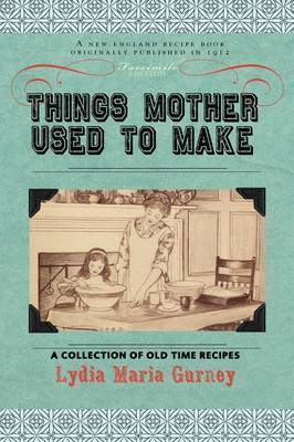 Things Mother Used to Make by Lydia Gurney