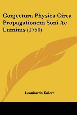 Conjectura Physica Circa Propagationem Soni Ac Luminis (1750) by Leonhardo Eulero