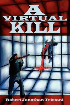 A Virtual Kill by Robert Jonathan Tristani