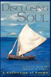 Disclosing Soul: A Collection of Poems by Ignacio Lopez, IV image