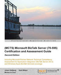 (MCTS) Microsoft BizTalk Server (70595) Certification and Assessment Guide by Johan Hedberg