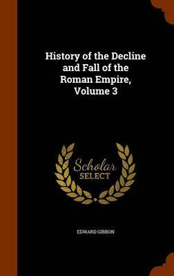 History of the Decline and Fall of the Roman Empire, Volume 3 by Edward Gibbon image