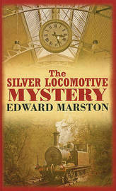The Silver Locomotive Mystery by Edward Marston image