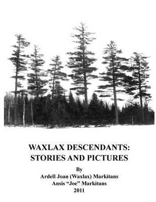 Waxlax Descendants by Ardell Joan (Waxlax) Markitans