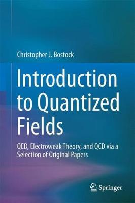 Introduction to Quantized Fields by Christopher James Bostock