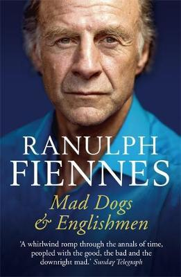 Mad Dogs and Englishmen: An Expedition Round My Family by Ranulph Fiennes