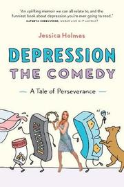 Depression the Comedy by Jessica Holmes