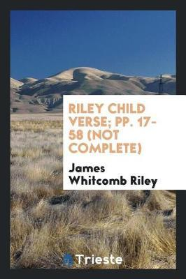 Riley Child Verse; Pp. 17-58 (Not Complete) by James Whitcomb Riley