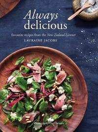 Always Delicious: Favourite recipes from the New Zealand Listener by Lauraine Jacobs