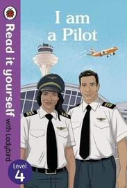 I am a Pilot: Read it yourself with Ladybird Level 4 by Ladybird