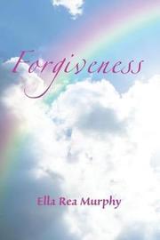 Forgiveness by Ella Rea Murphy