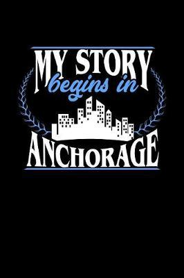 My Story Begins in Anchorage by Dennex Publishing