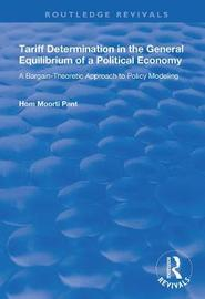Tariff Determination in the General Equilibrium of a Political Economy by Hom Moorti Pant