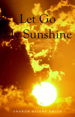 Let Go My Sunshine by Sharon Elisha Smith image