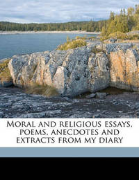 Moral and Religious Essays, Poems, Anecdotes and Extracts from My Diary Volume 2 by Eliza Corf