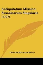 Antiquitatum Misnico-Saxonicarum Singularia (1727) by Christian Hermann Weisse
