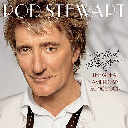 It Had To Be You: The Great American Songbook by Rod Stewart