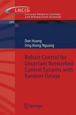 Robust Control for Uncertain Networked Control Systems with Random Delays by Dan Huang