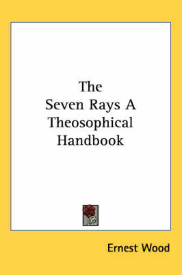 The Seven Rays A Theosophical Handbook by Ernest Wood