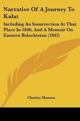 Narrative Of A Journey To Kalat: Including An Insurrection At That Place In 1840, And A Memoir On Eastern Balochistan (1843) by Charles Masson