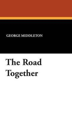 The Road Together by George Middleton