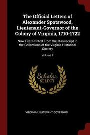 The Official Letters of Alexander Spotswood, Lieutenant-Governor of the Colony of Virginia, 1710-1722 by Virginia Lieutenant Governor image