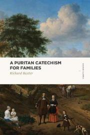 A Puritan Catechism for Families by Richard Baxter