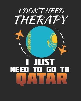 I Don't Need Therapy I Just Need To Go To Qatar by Maximus Designs image