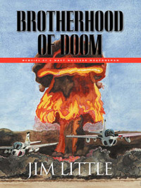 Brotherhood of Doom: Memoirs of a Navy Nuclear Weaponsman by James S. Little